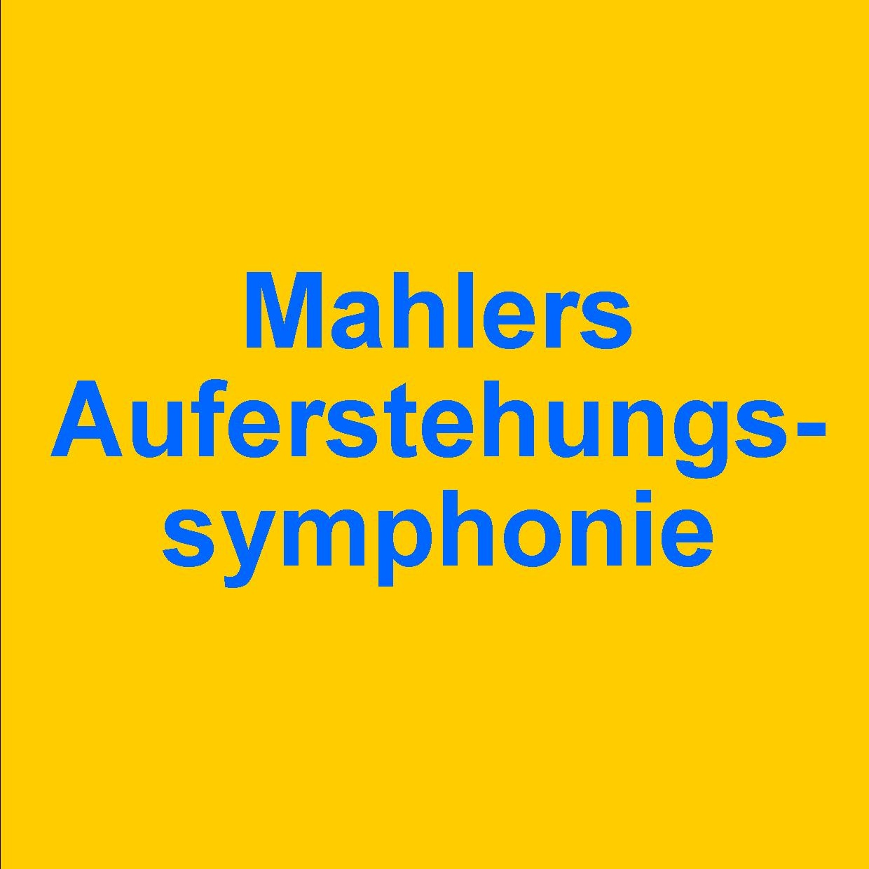 "Mahlers ""Auferstehungssymphonie"""