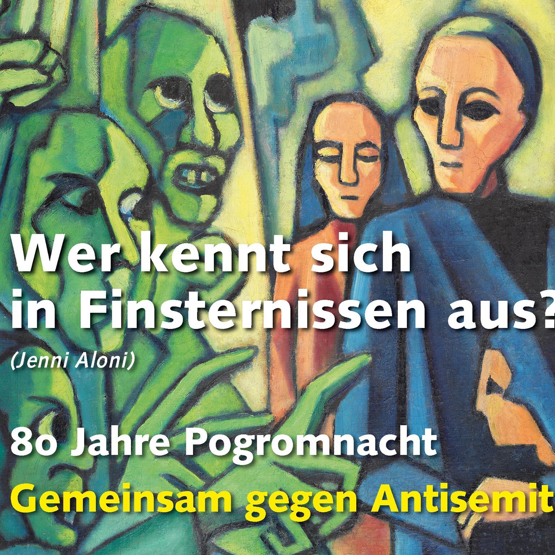 """Veranstaltungen anlässlich des 80. Jahrestages der Pogromnacht """"Wer kennt sich in Finsternissen aus?"""""""